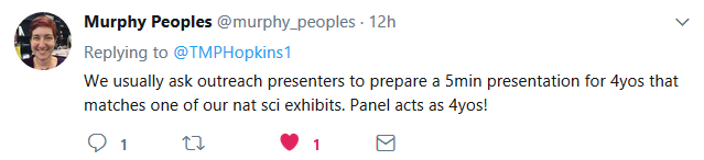 Tweet by Murphy Peoples. We usually ask outreach presenters to prepare a 5 min presentation for 4 year olds that matches one of our natural science exhibits. Panel acts as four year olds!